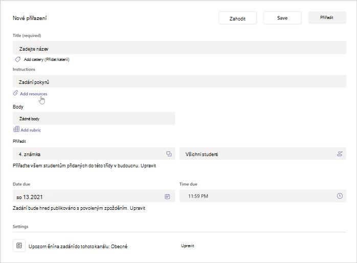 """Snímek obrazovky se stránkou vytvoření nového úkolu v třídních týmech. Zobrazuje vstupní oblasti pro název, pokyny, body, zadat komu a datum a čas nejpozdějšího odevzdání. Kurzor ukazuje, kde najdete tlačítko """"přidání zdrojů""""."""