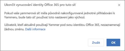 Snímek obrazovky potvrzovacího dialogového okna pro ukončení vynucování identit Office 365 v Yammeru Informuje o tom, že se jednotné přihlašování Yammeru restartuje, pokud bylo dříve nakonfigurováno, a že na uživatele, kteří se normálně přihlašují k Yammeru pomocí identity Office 365, to nebude mít vliv.