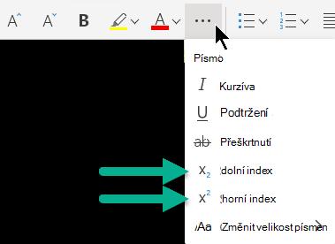 Vyberte tři možnosti písma a pak vyberte dolní index nebo horní index.