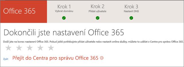 Dokončeno. Přejděte do Centra pro správu Office 365.