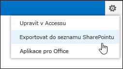 Příkaz Export do seznamů SharePointu v nabídce ozubeného kolečka Nastavení