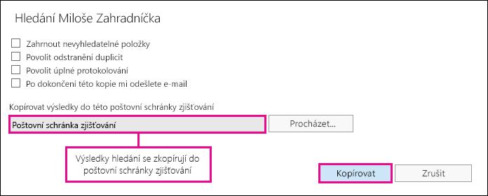 Pokud chcete kopírovat výsledky vyhledávání do poštovní schránky zjišťování, klikněte na Kopírovat.