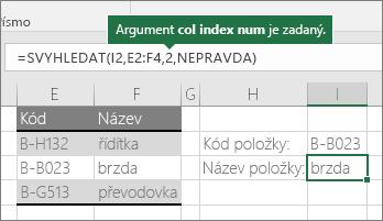 Správný příklad vzorce SVYHLEDAT: =SVYHLEDAT(J2;E2:G4;2;NEPRAVDA)