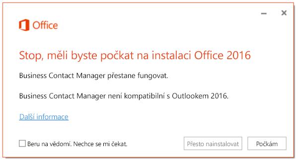Stop, měli byste počkat na instalaci Office 2016, protože Business Contact Manager už nebude dál fungovat.
