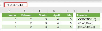 Opret en vandret matrixkonstant med = SEKVENS (1, 5) eller = {1, 2, 3, 4, 5}