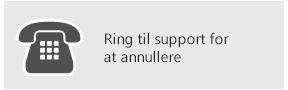 Ring til Support for at annullere