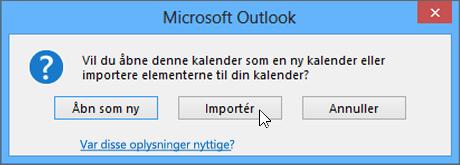 Vælg Importér, når du bliver bedt om at åbne den som en ny kalender eller for import.