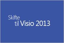 Skifte til Visio 2013