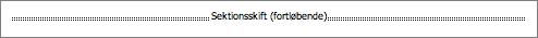 Et fortløbende sektionsskift er synligt, når Word viser alle tegn, der ikke udskrives.