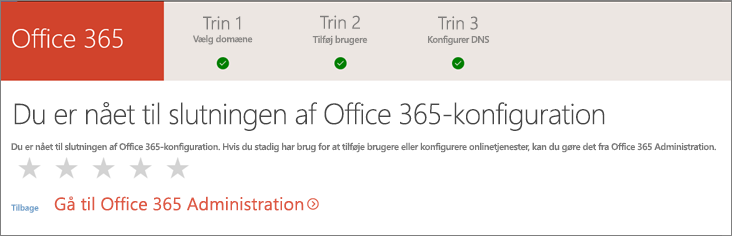 Udført! Gå til Office 365 Administration.