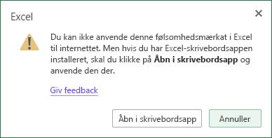 Du kan ikke anvende denne følsomhedsmærkat i Excel på internettet. Men hvis du har installeret Excel, skal du klikke på Åbn i skrivebordsappen og anvende den der.