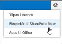 Kommandoen Eksportér til SharePoint-lister i tandhjulsmenuen Indstillinger