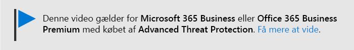 En meddelelse, der fortæller din viden om, at denne video gælder for Microsoft 365 Business og Office 365 Business Premium med Office 365 DTT. Hvis du har brug for flere oplysninger, skal du vælge dette billede for at gå til et emne, der forklarer mere.