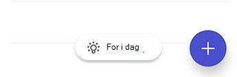 Skærmbillede af opgave på Android, der viser pære-ikonet efterfulgt af teksten for i dag.