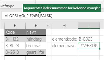 Et eksempel på en forkert LOPSLAG-formel: =LOPSLAG(J2;E2:G4;FALSK)