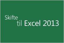 Skift til Excel 2013