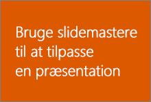 Bruge slidemastere til at tilpasse en præsentation