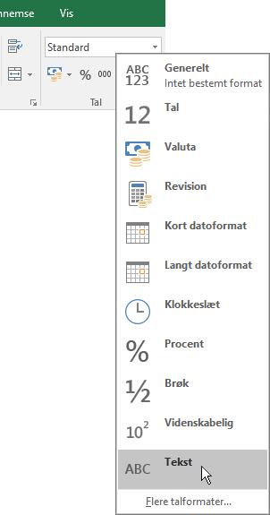 I Excel under fanen Startside i gruppen Tal skal du vælge pil ned i feltet Generelt for at vælge det talformat, du vil bruge.
