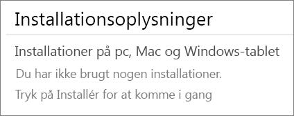 """Afsnittet Installationsoplysninger indeholder en liste over de computere, hvor du har installeret Office fra denne konto. Hvis du ikke har installeret Office fra denne konto, får du vist """"Du ikke har brugt nogen installationer."""""""