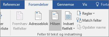 Som del af Word-brevfletningen skal du under fanen Forsendelser i gruppen Felter til tekst og indsætning vælge Linje til hilsen.
