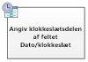 Angiv klokkeslætsdelen af feltet Dato/klokkeslæt