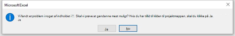 """Microsoft Excel-fejl: Vi har fundet et problem med noget indhold i """"din.xlsm"""". Skal vi prøve at gendanne så meget som muligt? Hvis du har tillid til kilden til denne projektmappe, skal du klikke på Ja."""