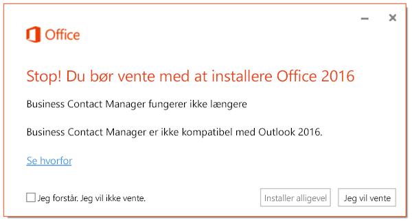 Stop. Du skal vente med at installere Office 2016, fordi Business Contact Manager ikke fungerer længere.