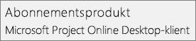 Skærmbillede af navnet på abonnementsproduktet: Microsoft Project Online Desktop Client, som det vises i Project under sektionen Filer > Konto.