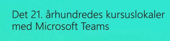 Det 21. århundredes klasselokale med Microsoft Teams