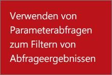 Verwenden von Parameterabfragen zum Filtern von Abfrageergebnissen