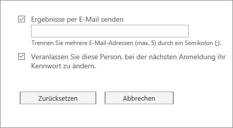 Senden Sie das zurückgesetzte Kennwort per E-Mail an den Benutzer, und bitten Sie ihn, sein Kennwort entsprechend zu ändern.