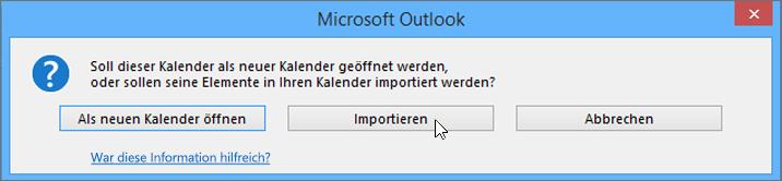 """Wählen Sie """"Importieren"""" aus, wenn Sie gefragt werden, ob der Kalender als neuer Kalender oder für den Import geöffnet werden soll."""