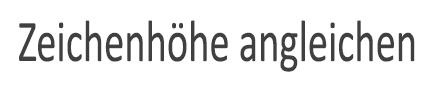 """Text, der mit der Option """"Zeichenhöhe angleichen"""" formatiert wurde"""