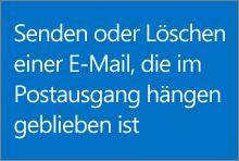 Senden oder Löschen einer E-Mail, die im Postausgang hängen geblieben ist