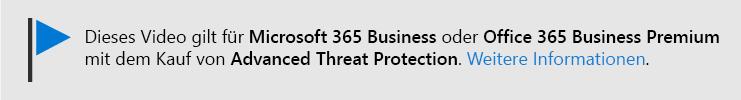 Eine Nachricht, die Sie darüber informiert, dass dieses Video für Microsoft 365 Business und Office 365 Business Premium mit Office 365 ATP gilt. Wenn Sie weitere Informationen benötigen, wählen Sie dieses Bild aus, um zu einem Thema zu wechseln, in dem mehr erläutert wird.