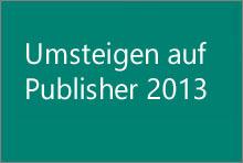 Umsteigen auf Publisher2013