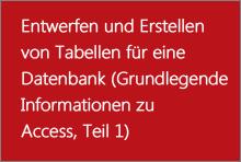Entwerfen und Erstellen von Tabellen für eine Datenbank (Grundlegende Informationen zu Access, Teil 1)