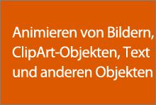 Animieren von Bildern, ClipArt-Objekten, Text und anderen Objekten