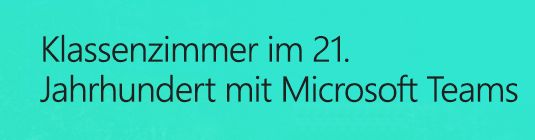 Klassenzimmer im 21. Jahrhundert mit Microsoft Teams