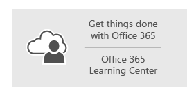 Get things done with Office 365 - go to the Learning Center