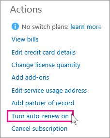 "If you want your subscription renewal to happen automatically, choose ""Turn auto-renew on"" in the Actions menu. If Office 365 expired, you may need to reactivate your subscription before you can turn auto-renew on."