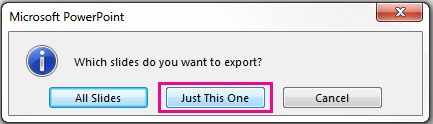 When you are asked which slide you want to export, click Just This One.