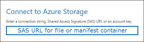 Paste the SAS URL for the file or manifest container
