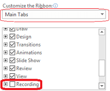 Customize Main Tabs, then select the Recording tab, and then click OK.