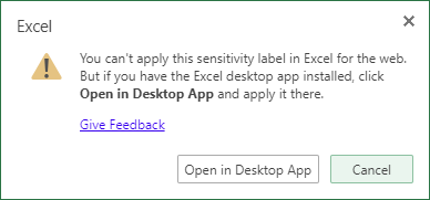 You can't apply this sensitivity label in Excel for the web. But if you have the Excel desktop app installed, click Open in Desktop App and apply it there.