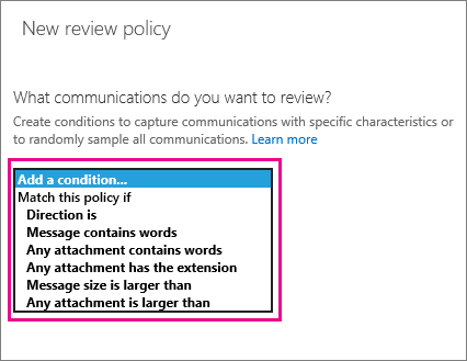 Shows a list of all the conditions you can apply to a supervisory review policy including message size and words contained in the message.