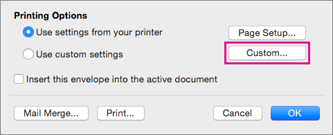 Click Custom to define envelope sizes and layouts other than those provided by your printer.