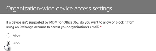 Go to Compliance center > Device Security policies> Manage organization-wide device access settings > Block.