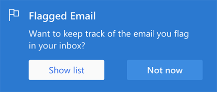 Screenshot showing the prompt to Show list. It says: Flagged Email Want to keep track of the email you flag in your inbox?  With the option to select  Show list or Not now