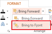 In the Bring Forward drop-down menu, and select Bring to Front.